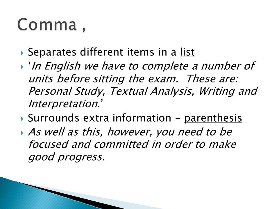 Comma , Separates different items in a list