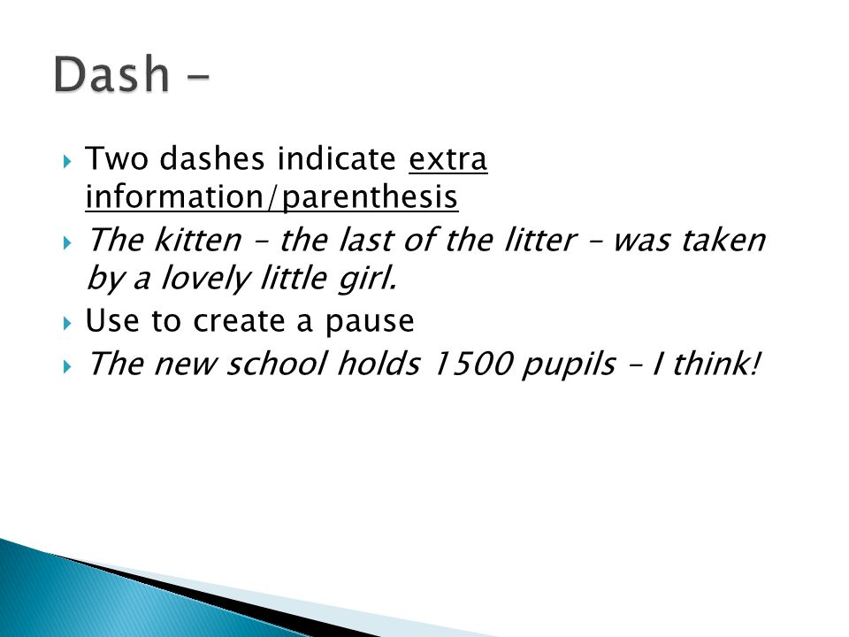 Dash - Two dashes indicate extra information/parenthesis