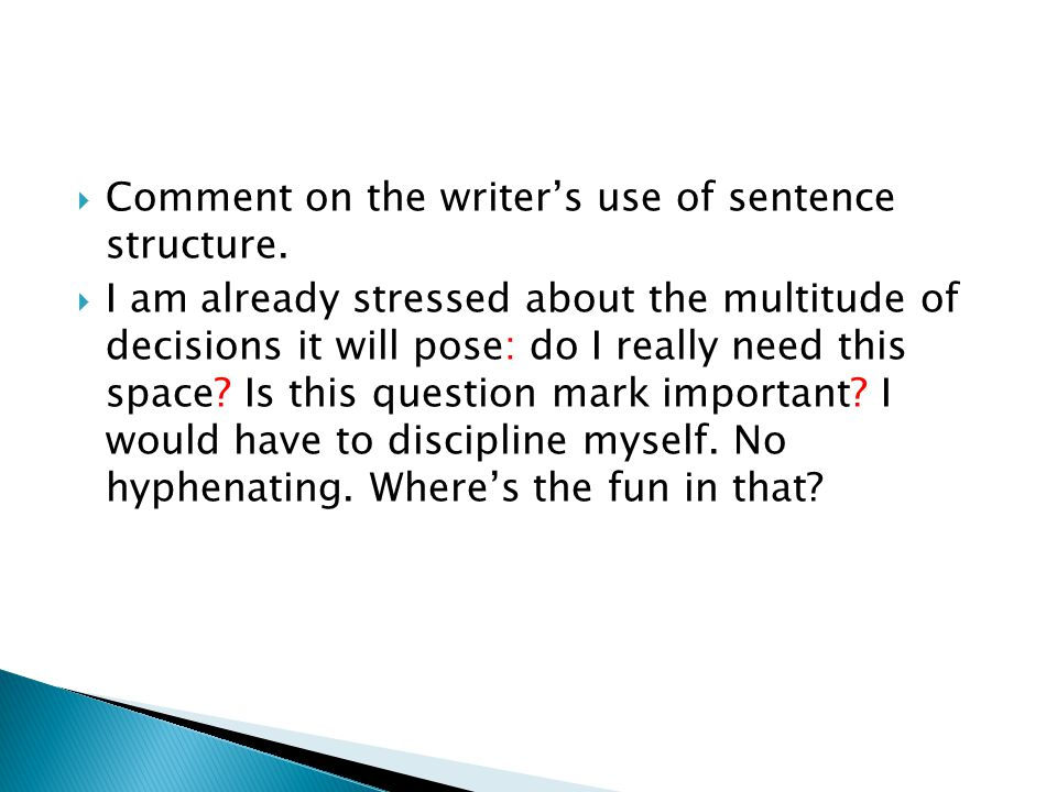 Comment on the writer's use of sentence structure.