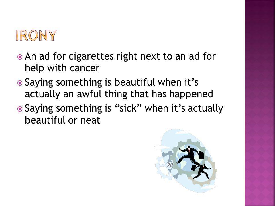 Irony An ad for cigarettes right next to an ad for help with cancer