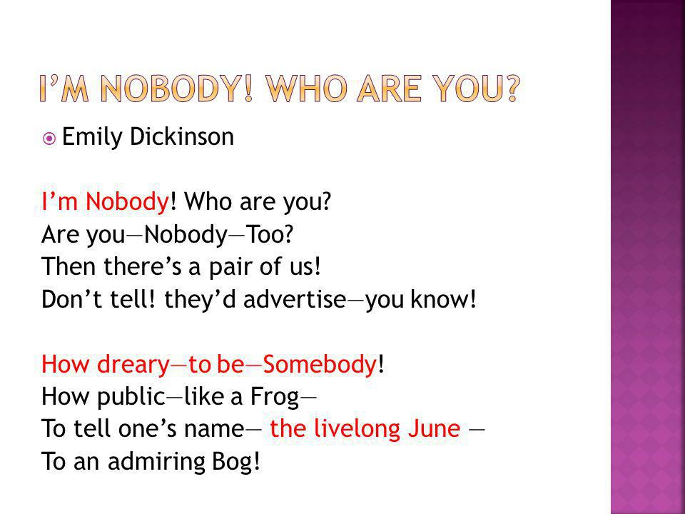 I'm nobody! Who are you Emily Dickinson I'm Nobody! Who are you