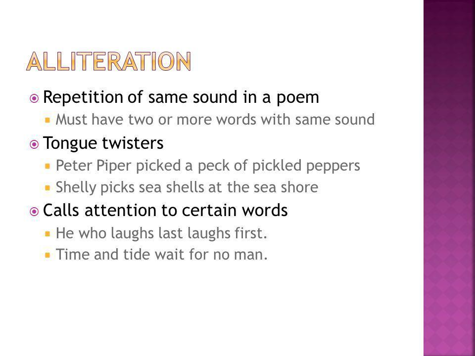 alliteration Repetition of same sound in a poem Tongue twisters