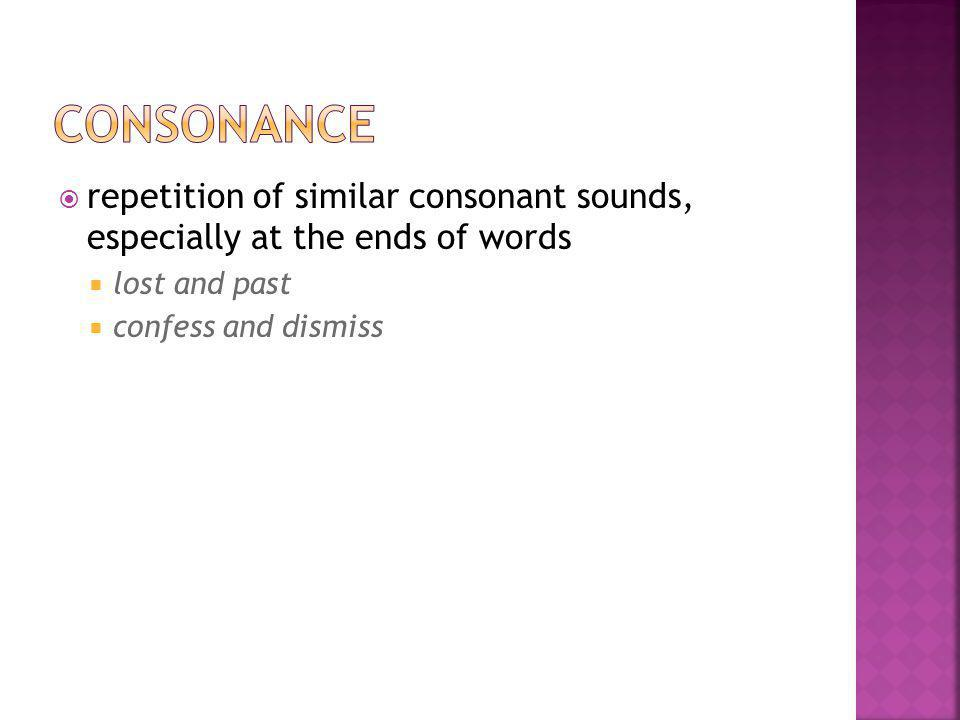 consonance repetition of similar consonant sounds, especially at the ends of words. lost and past.