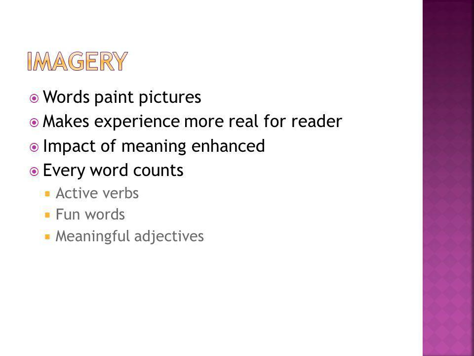 imagery Words paint pictures Makes experience more real for reader