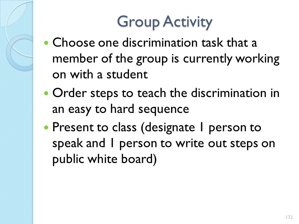 Group Activity Choose one discrimination task that a member of the group is currently working on with a student.