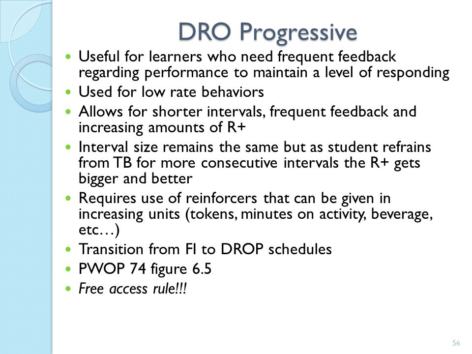 DRO Progressive Useful for learners who need frequent feedback regarding performance to maintain a level of responding.