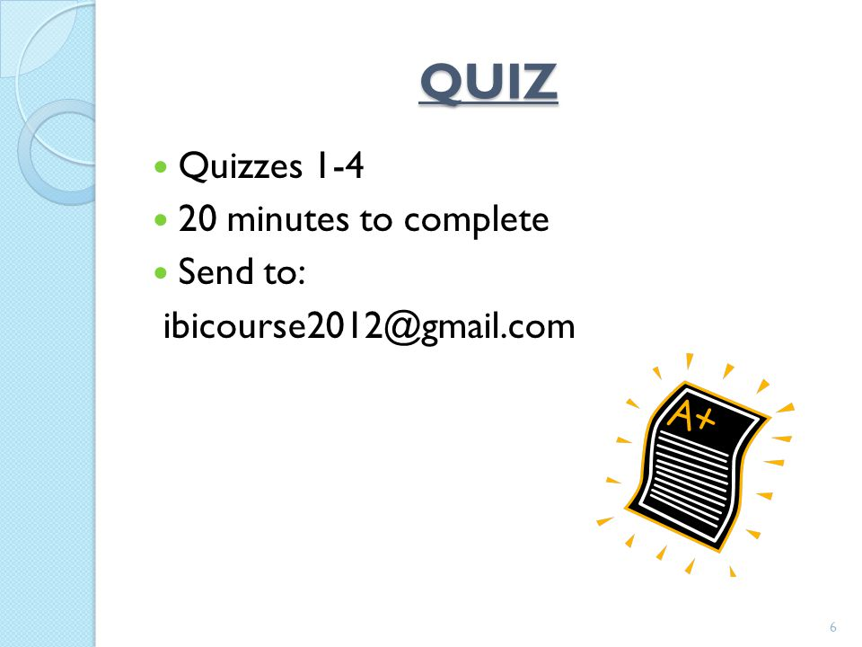 QUIZ Quizzes 1-4 20 minutes to complete Send to: