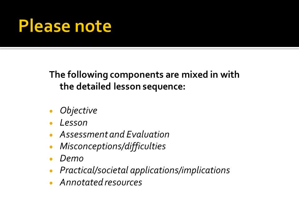 Please note The following components are mixed in with the detailed lesson sequence: Objective. Lesson.