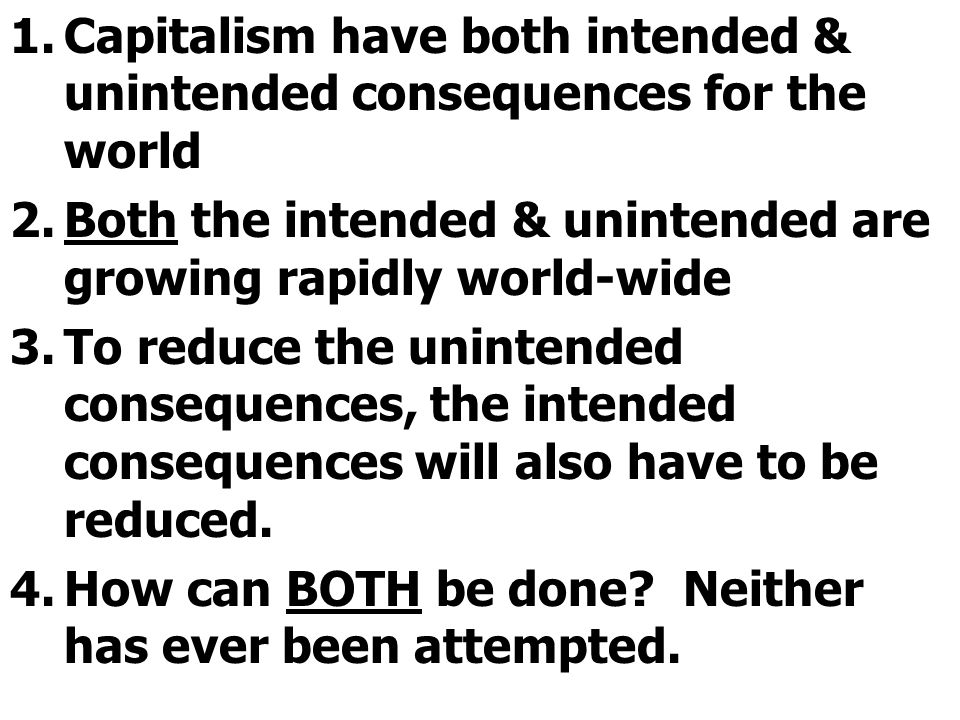 Capitalism have both intended & unintended consequences for the world