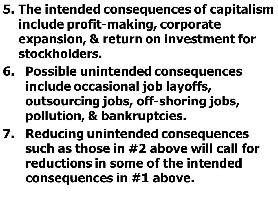 The intended consequences of capitalism include profit-making, corporate expansion, & return on investment for stockholders.