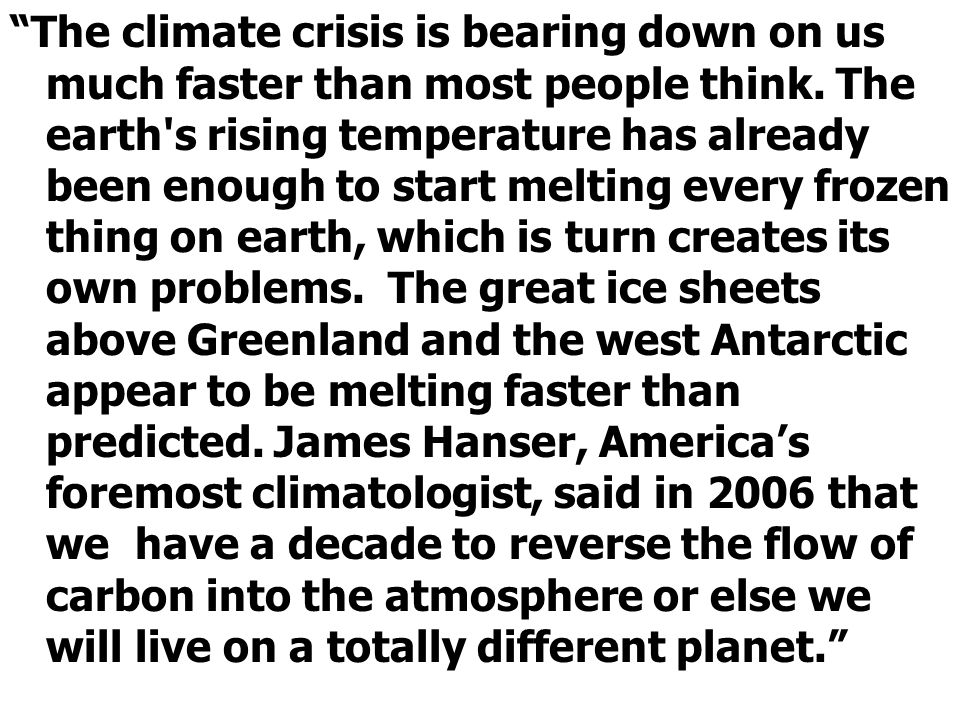The climate crisis is bearing down on us much faster than most people think.
