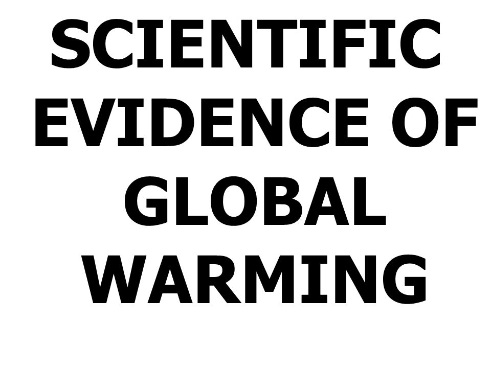 SCIENTIFIC EVIDENCE OF GLOBAL WARMING