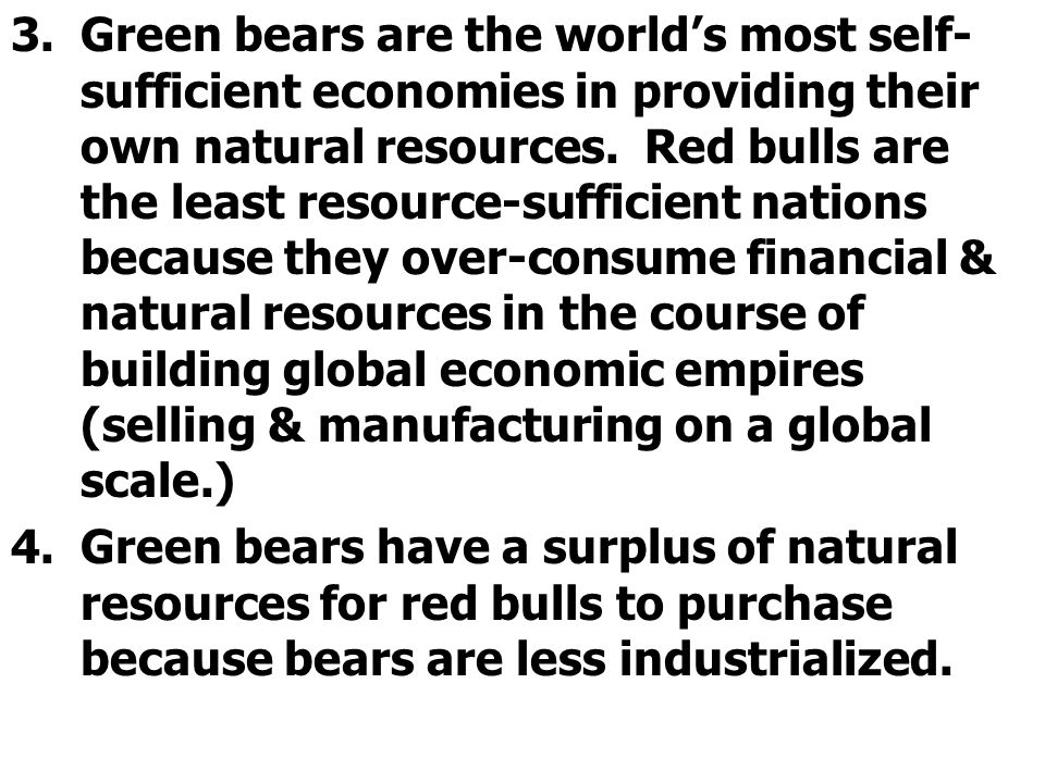 Green bears are the world's most self-sufficient economies in providing their own natural resources. Red bulls are the least resource-sufficient nations because they over-consume financial & natural resources in the course of building global economic empires (selling & manufacturing on a global scale.)