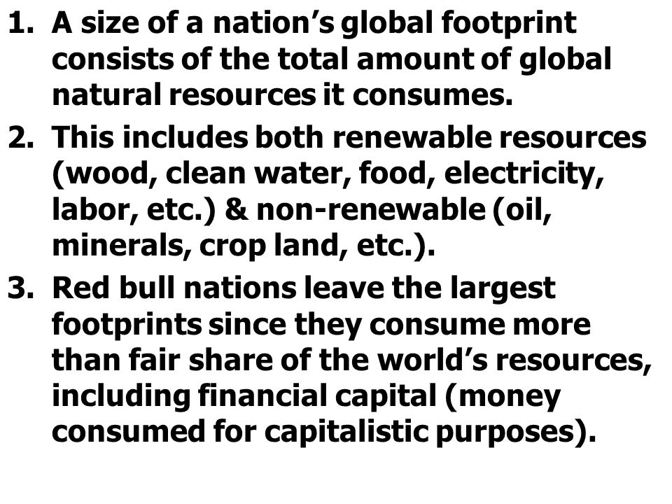 A size of a nation's global footprint consists of the total amount of global natural resources it consumes.