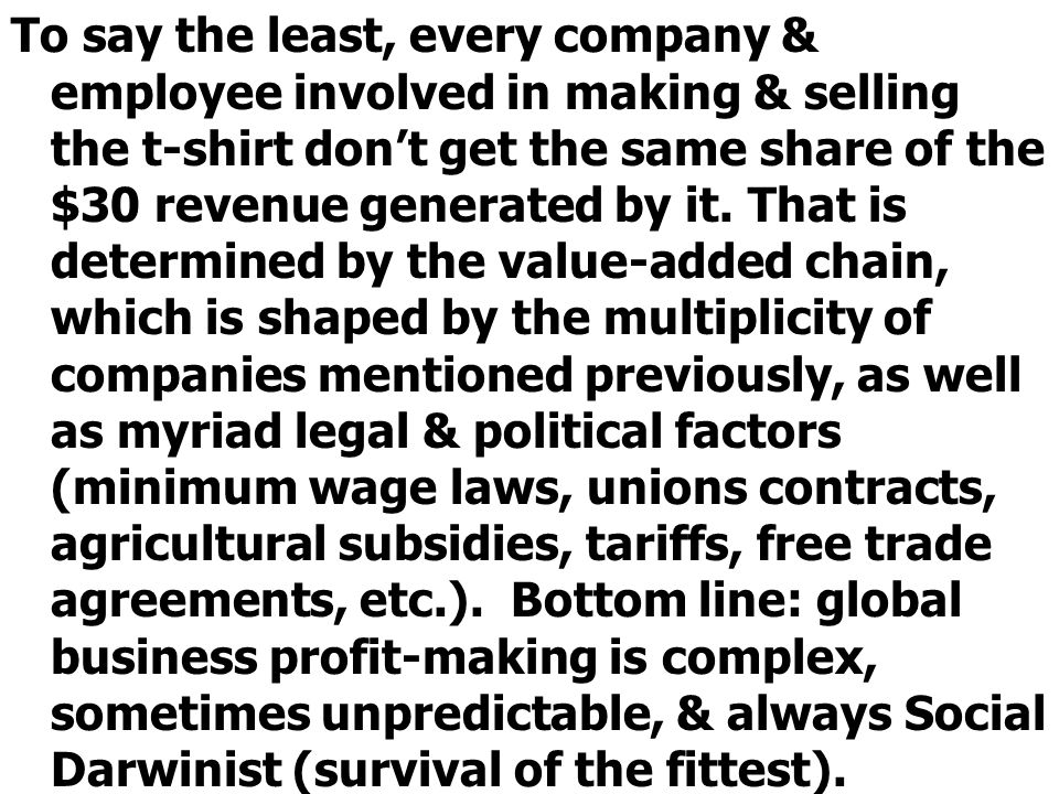 To say the least, every company & employee involved in making & selling the t-shirt don't get the same share of the $30 revenue generated by it.