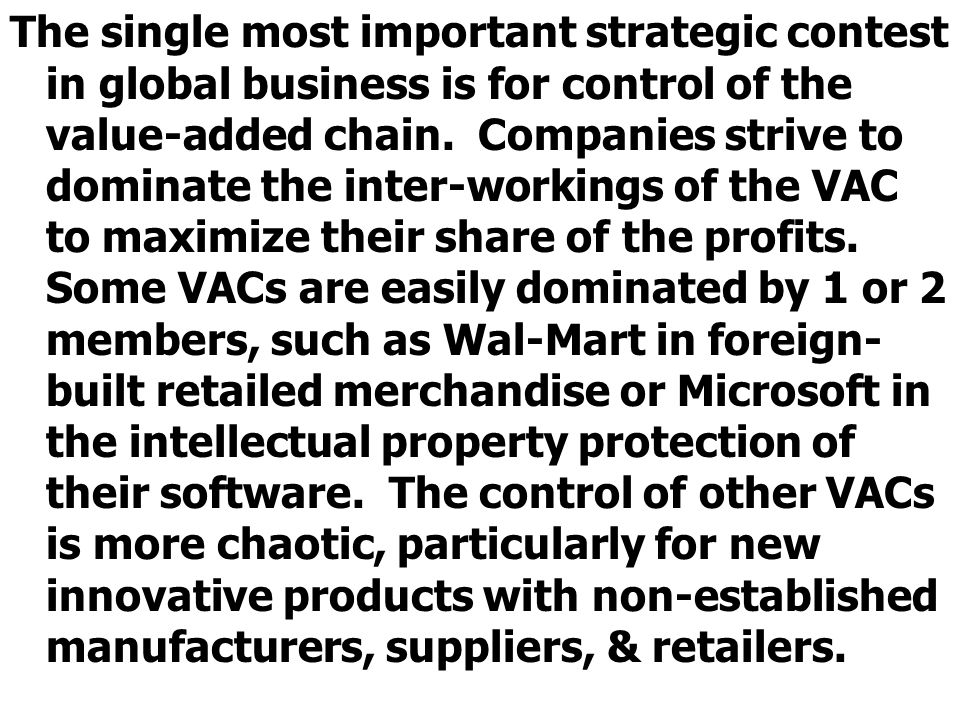 The single most important strategic contest in global business is for control of the value-added chain.
