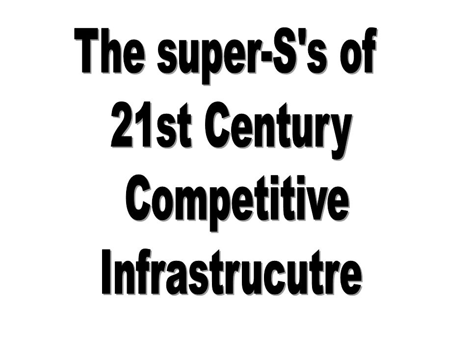 The super-S s of 21st Century Competitive Infrastrucutre