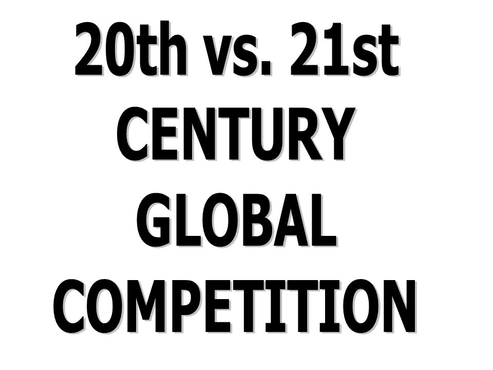 20th vs. 21st CENTURY GLOBAL COMPETITION