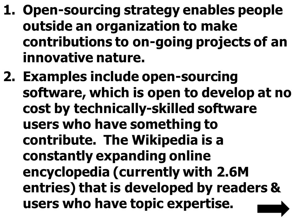 Open-sourcing strategy enables people outside an organization to make contributions to on-going projects of an innovative nature.