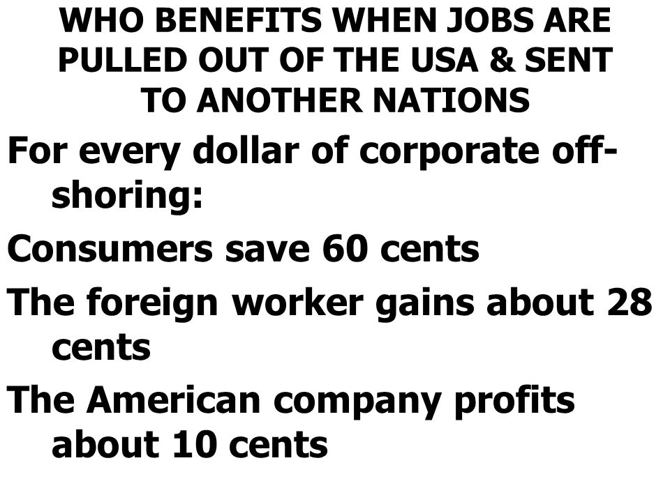 For every dollar of corporate off-shoring: Consumers save 60 cents