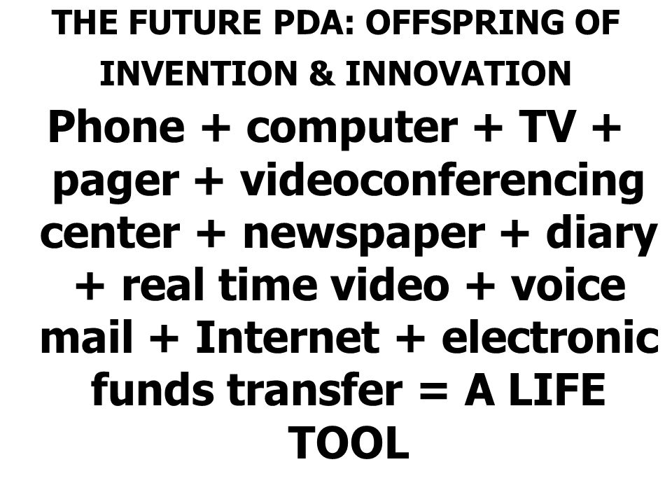THE FUTURE PDA: OFFSPRING OF INVENTION & INNOVATION