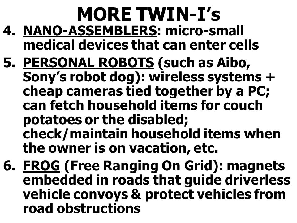 MORE TWIN-I's NANO-ASSEMBLERS: micro-small medical devices that can enter cells.