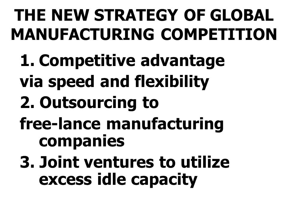 THE NEW STRATEGY OF GLOBAL MANUFACTURING COMPETITION