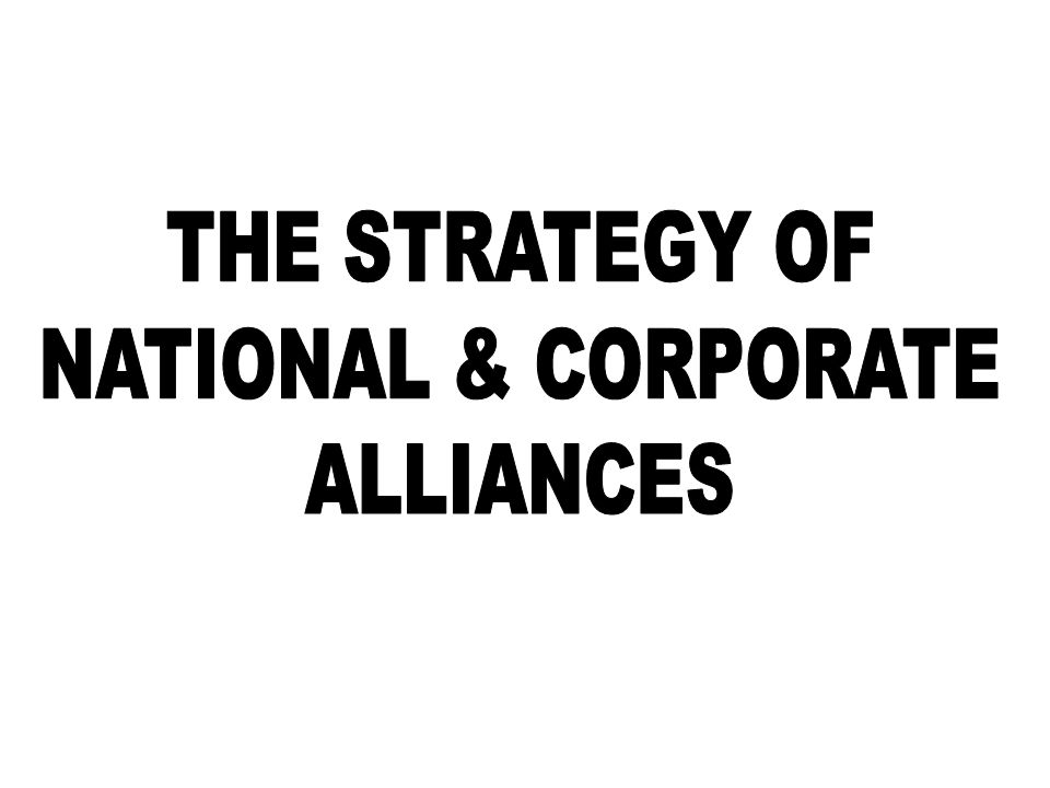 THE STRATEGY OF NATIONAL & CORPORATE ALLIANCES