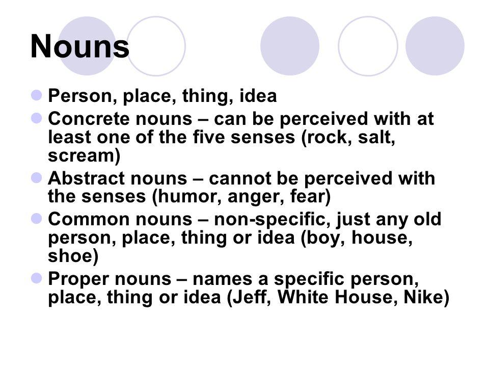 Nouns Person, place, thing, idea