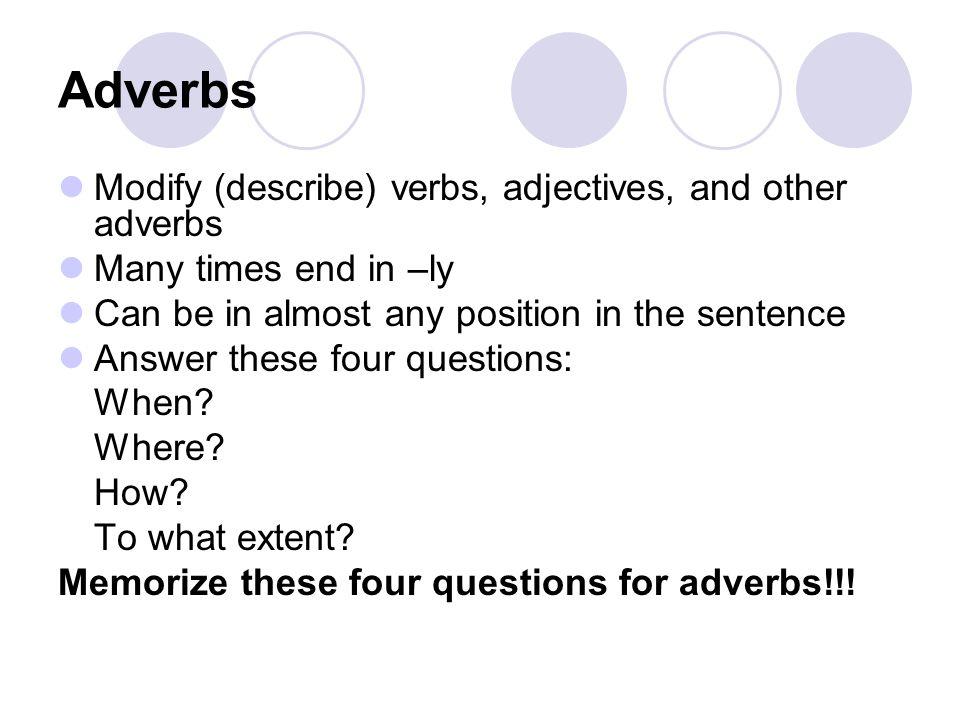 Adverbs Modify (describe) verbs, adjectives, and other adverbs