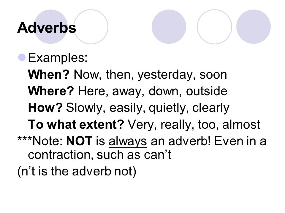 Adverbs Examples: When Now, then, yesterday, soon