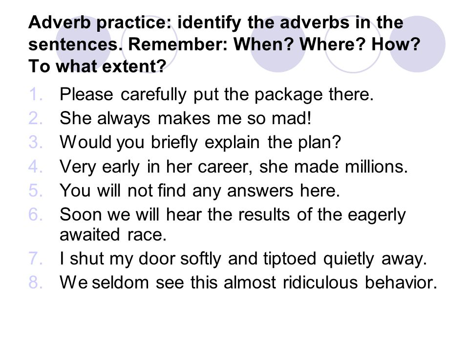 Adverb practice: identify the adverbs in the sentences. Remember: When