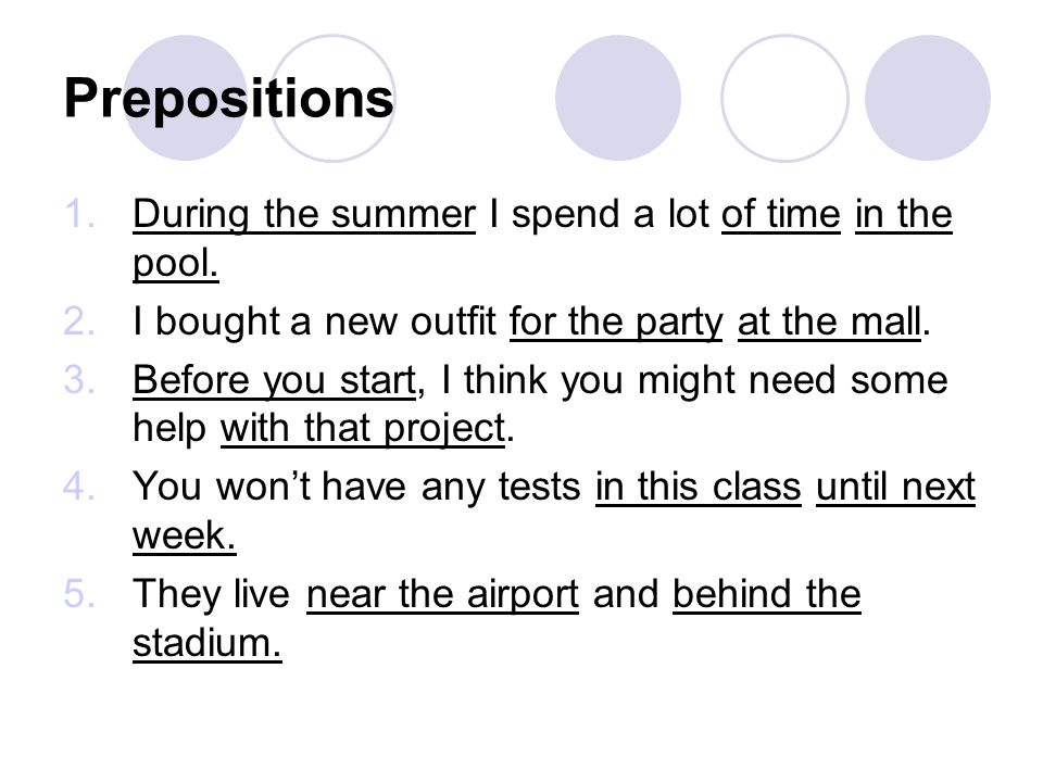 Prepositions During the summer I spend a lot of time in the pool.