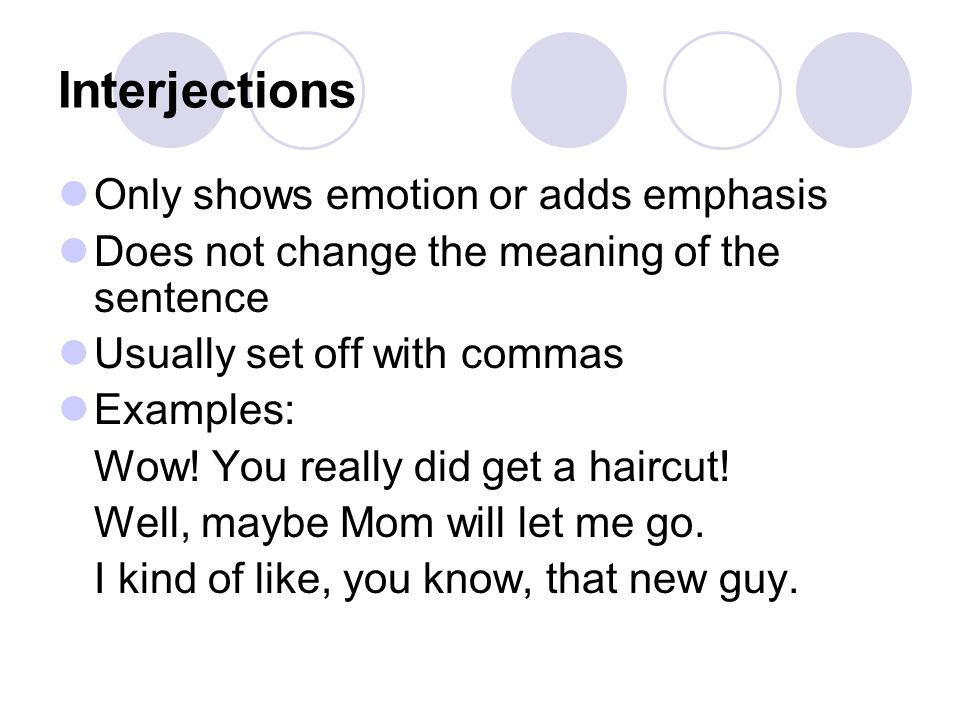 Interjections Only shows emotion or adds emphasis