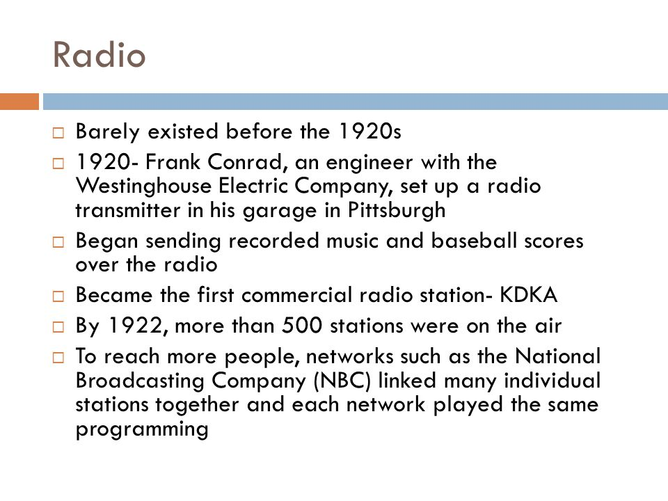 Radio Barely existed before the 1920s