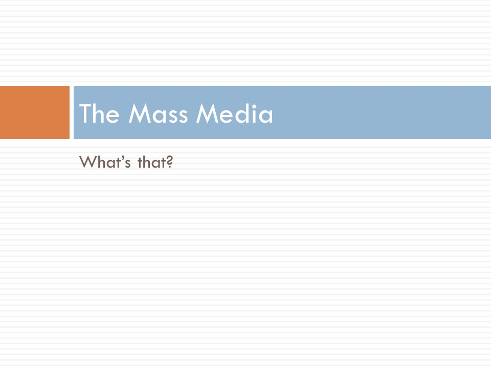 The Mass Media What's that
