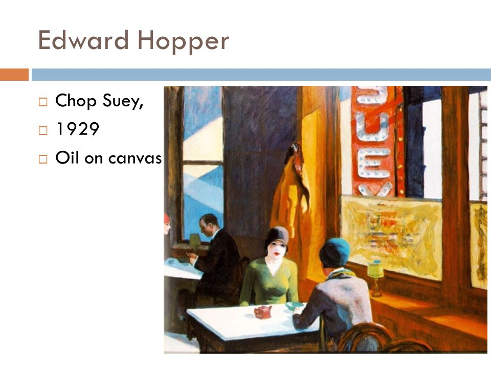 Edward Hopper Chop Suey, 1929 Oil on canvas