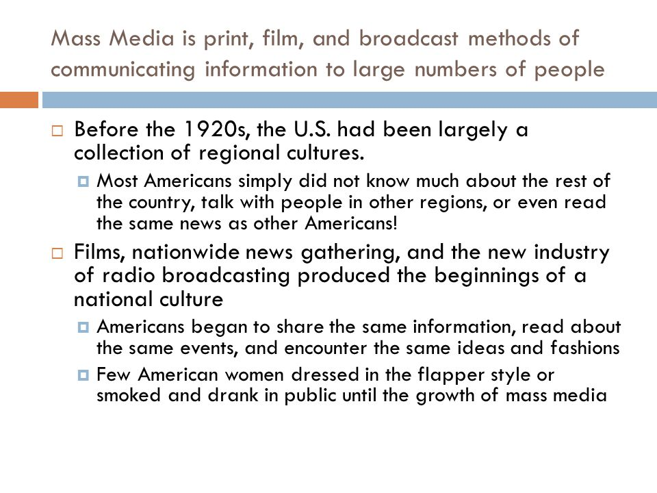 Mass Media is print, film, and broadcast methods of communicating information to large numbers of people