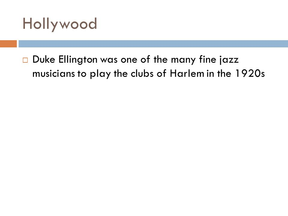 Hollywood Duke Ellington was one of the many fine jazz musicians to play the clubs of Harlem in the 1920s.