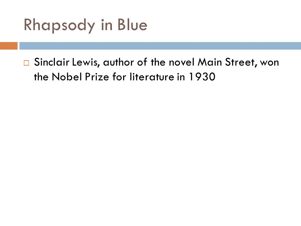 Rhapsody in Blue Sinclair Lewis, author of the novel Main Street, won the Nobel Prize for literature in 1930.