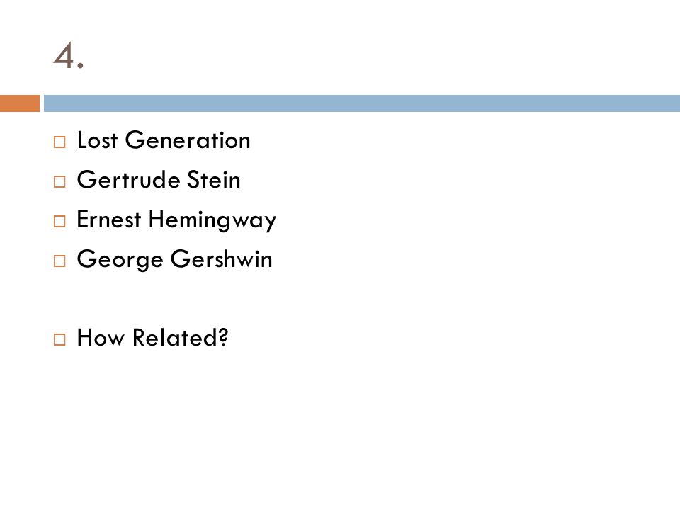 4. Lost Generation Gertrude Stein Ernest Hemingway George Gershwin