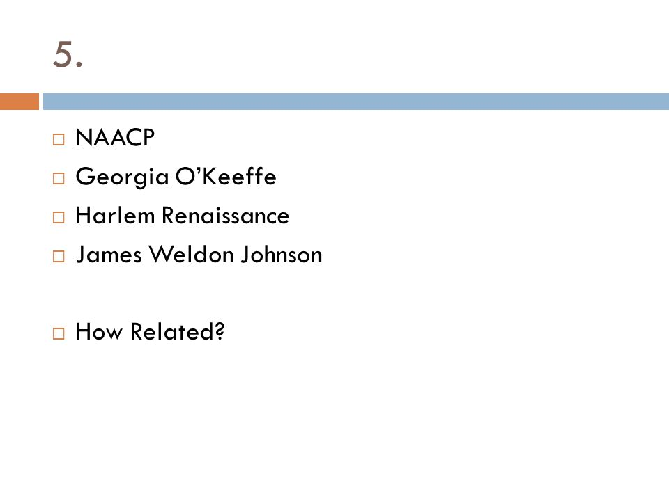 5. NAACP Georgia O'Keeffe Harlem Renaissance James Weldon Johnson