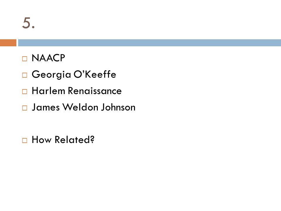 5. NAACP Georgia O'Keeffe Harlem Renaissance James Weldon Johnson