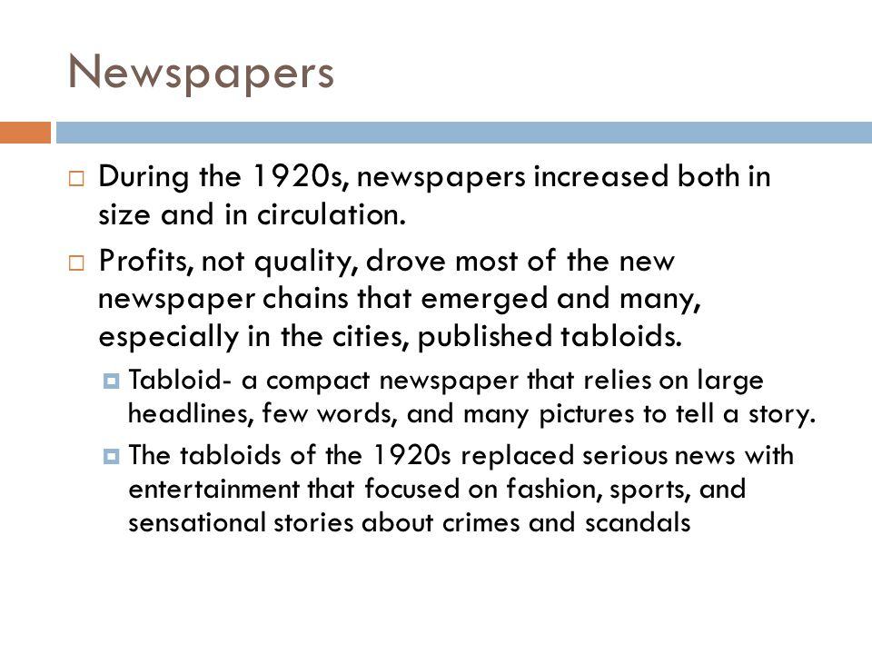 Newspapers During the 1920s, newspapers increased both in size and in circulation.