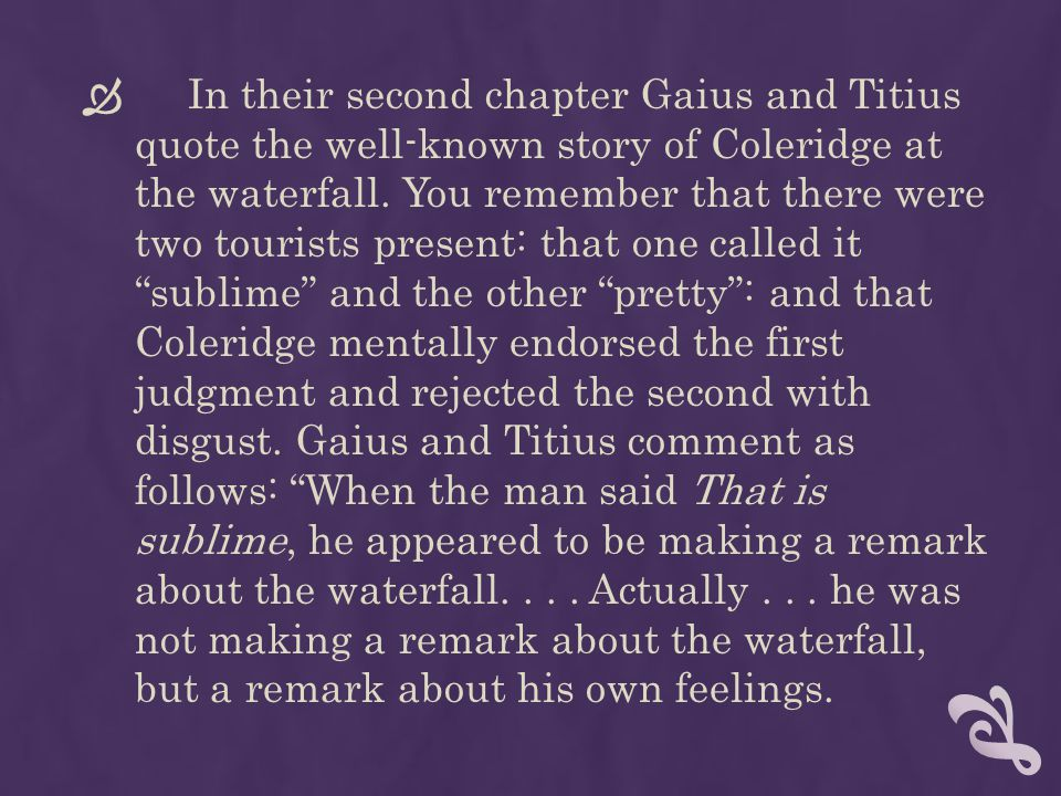In their second chapter Gaius and Titius quote the well-known story of Coleridge at the waterfall.