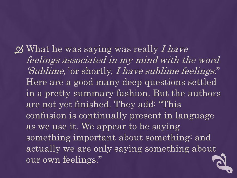 What he was saying was really I have feelings associated in my mind with the word 'Sublime,' or shortly, I have sublime feelings. Here are a good many deep questions settled in a pretty summary fashion.