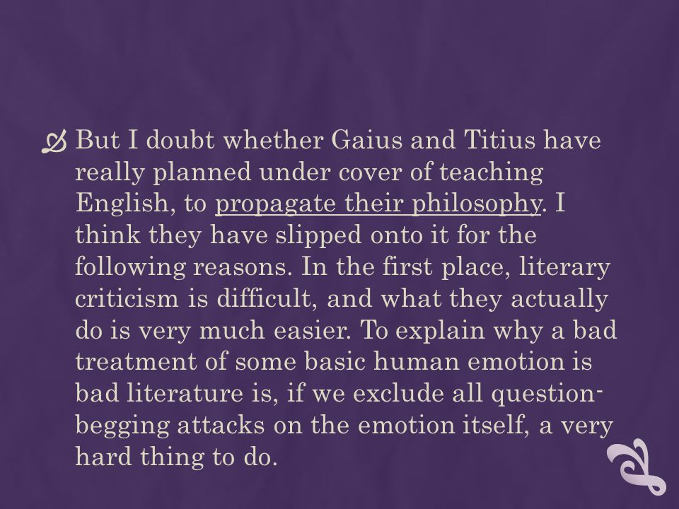 But I doubt whether Gaius and Titius have really planned under cover of teaching English, to propagate their philosophy.