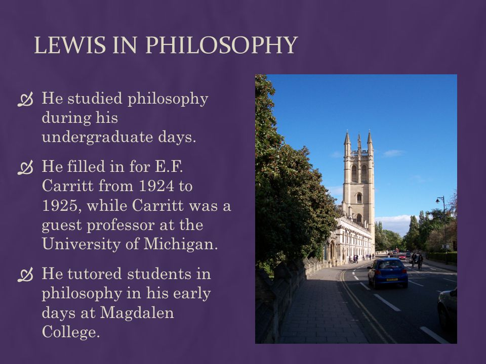 Lewis in Philosophy He studied philosophy during his undergraduate days.