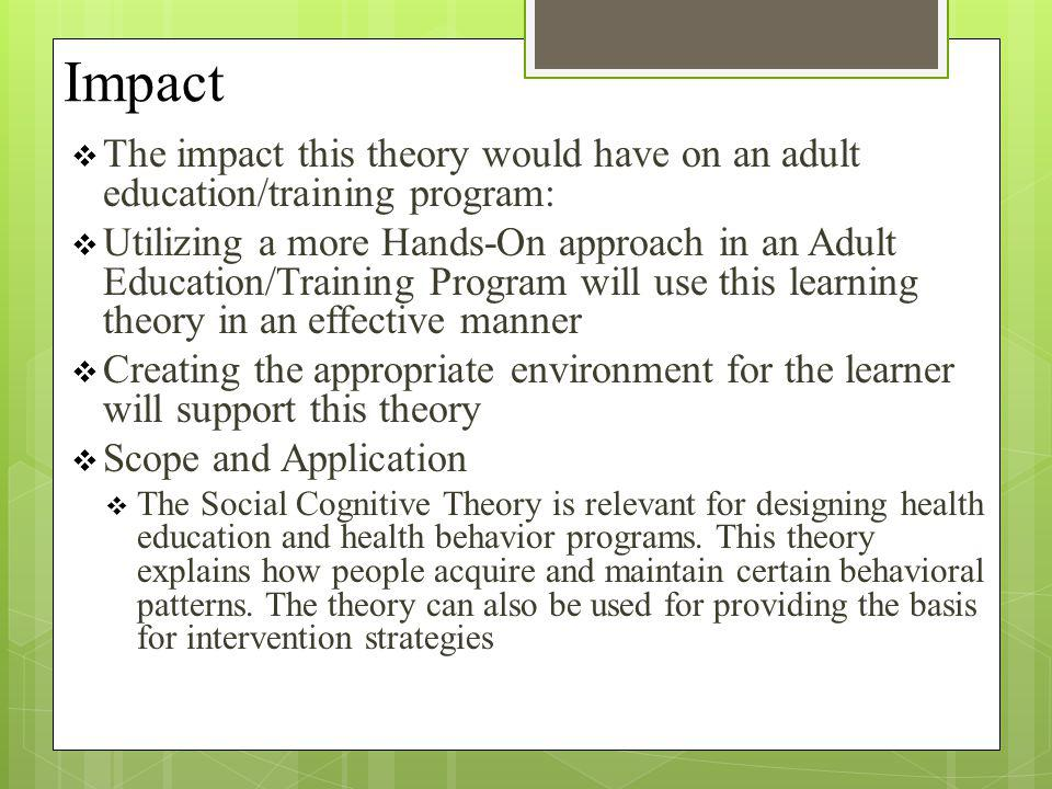 Impact The impact this theory would have on an adult education/training program: