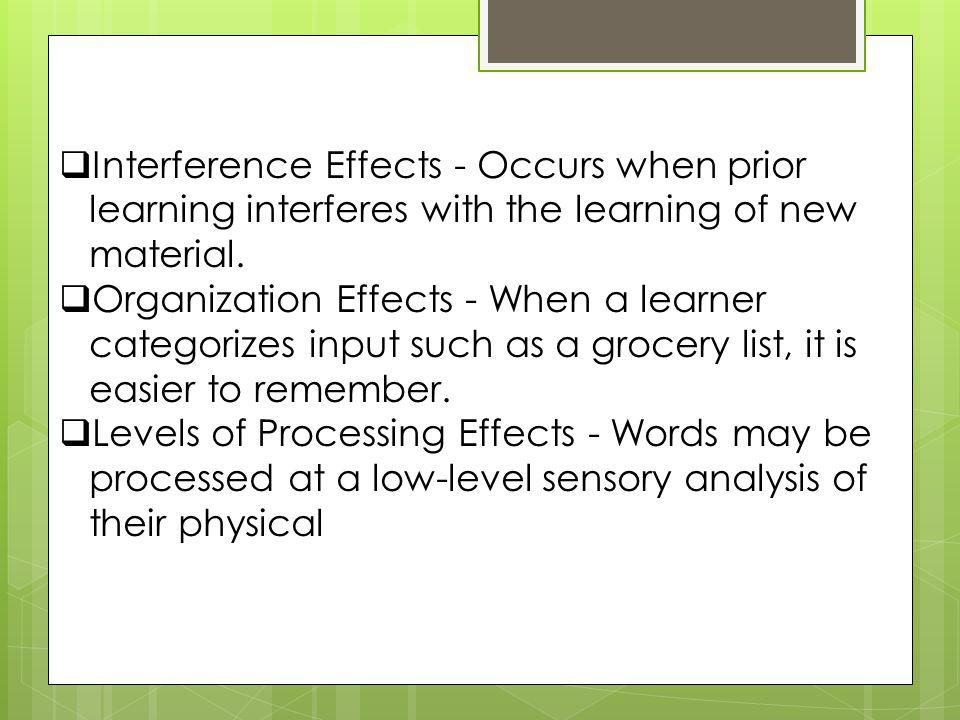 Interference Effects - Occurs when prior learning interferes with the learning of new material.